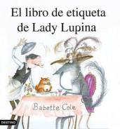 portada_el-libro-de-etiqueta-de-lady-lupina_babette-cole_201505260926.jpg