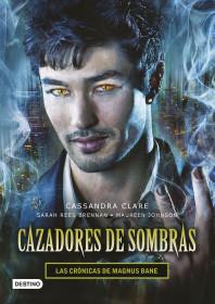 Cazadores de sombras. Las Crónicas de Magnus Bane