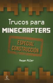portada_minecrafttrucos-para-minecrafters-especial-construccion_megan-miller_201506041716.jpg