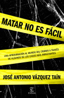 portada_matar-no-es-facil_jose-antonio-vazquez-tain_201507010948.jpg