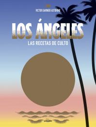 Los Ángeles. Las recetas de culto