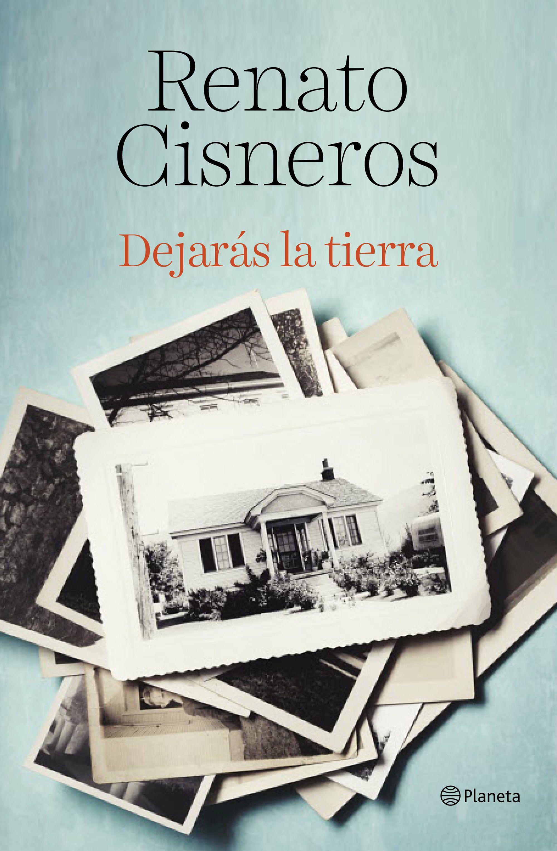 https://static2planetadelibroscom.cdnstatics.com/usuaris/libros/fotos/275/original/portada_dejaras-la-tierra_renato-cisneros_201807021607.jpg